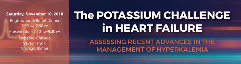 The Potassium Challenge in Heart Failure: Assessing Recent Advances in the Management of Hyperkalemia. Saturday, November 10, 2018