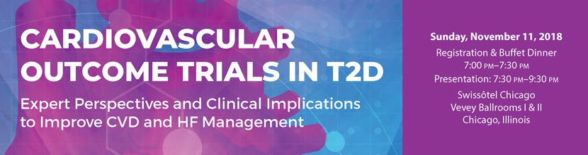 Cardiovascular Outcome Trials in T2D: Expert Perspectives and Clinical Implications to Improve CVD and HF Management. Sunday, November 11, 2018